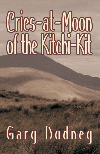 Book cover titled Cries-At-Moon of the Kitchi-Kit by Gary Dudney