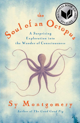 Book cover titled The Soul of an Octopus: A Surprising Exploration Into the Wonder of Consciousness  by Sy Montgomery