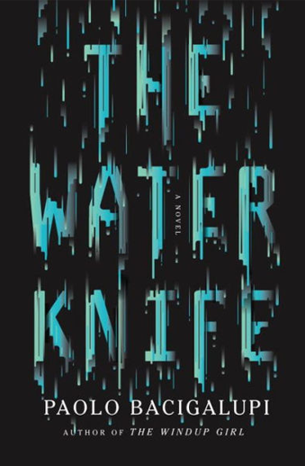 Book cover titled The Water Knife by Paolo Bacigalupi