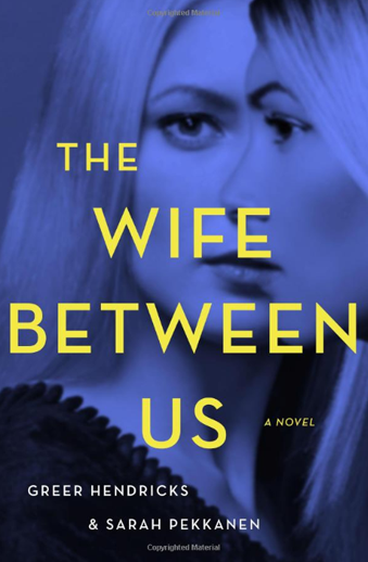 Book cover titled The Wife Between Us: a novel by Greer Hendricks and Sarah Pekkanen