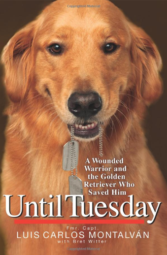 Book cover titled Until Tuesday: A Wounded Warrior and the Golden Retriever Who Saved Him by Luis Carlos Montalván