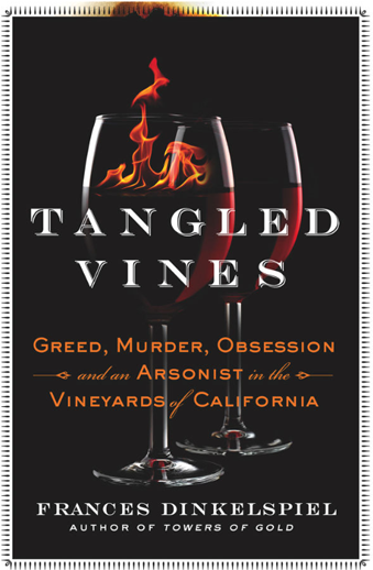 Book cover titled Tangled Vines: Greed, Murder, Obsession, and an Arsonist in the Vineyards of California by Frances Dinkelspiel