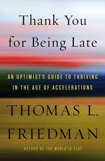 Book cover titled Thank You for Being Late: An Optimist's Guide to Thriving in the Age of Accelerations by Thomas L. Friedman