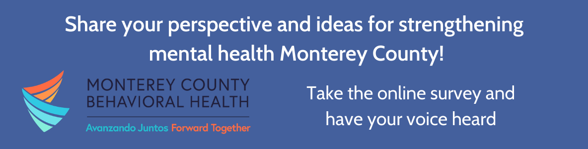Copy of You are invited to share your insigths & ideas for ensuring mental health & well-being for Monterey County residents.